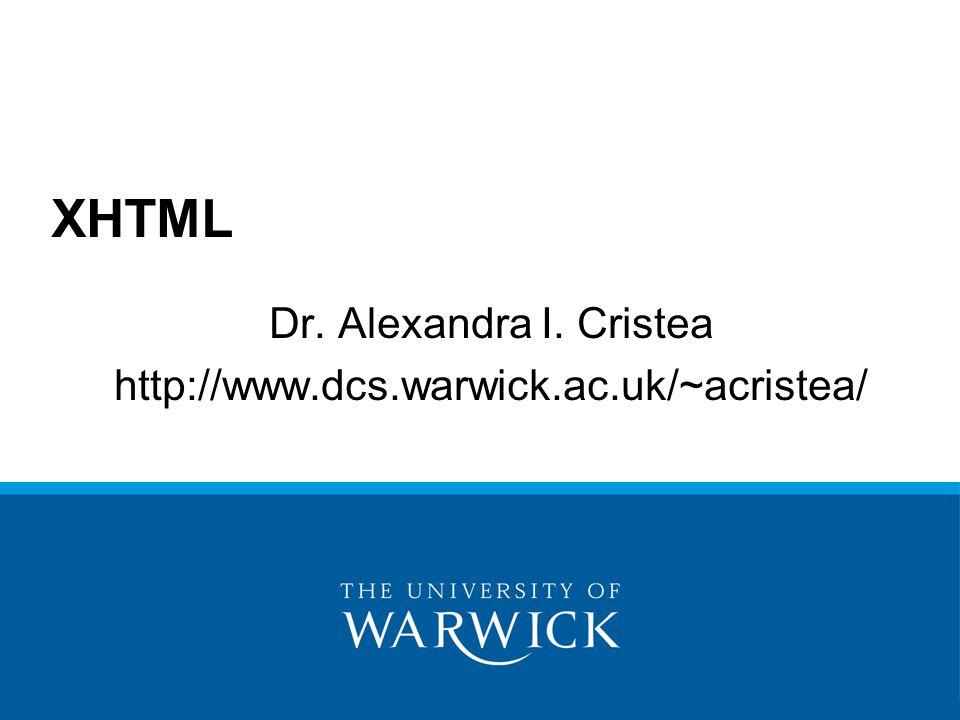 Dr. Alexandra I. Cristea http://www.dcs.warwick.ac.uk/~acristea/ XHTML
