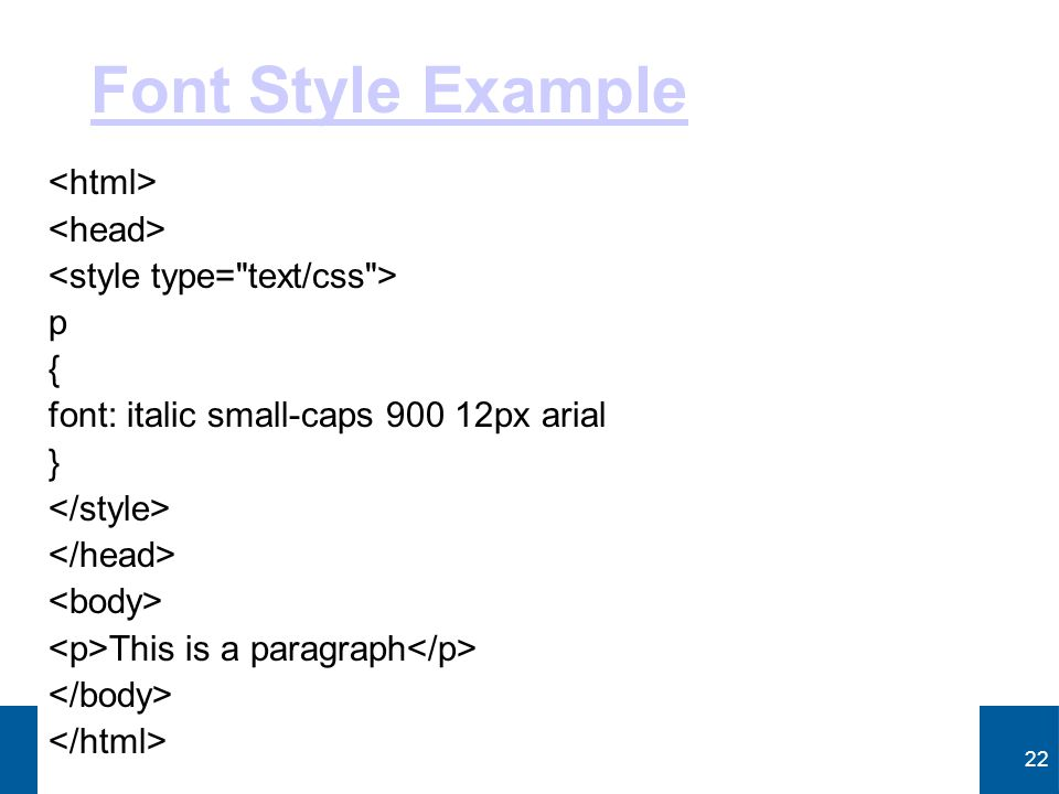 22 Font Style Example p { font: italic small-caps 900 12px arial } This is a paragraph