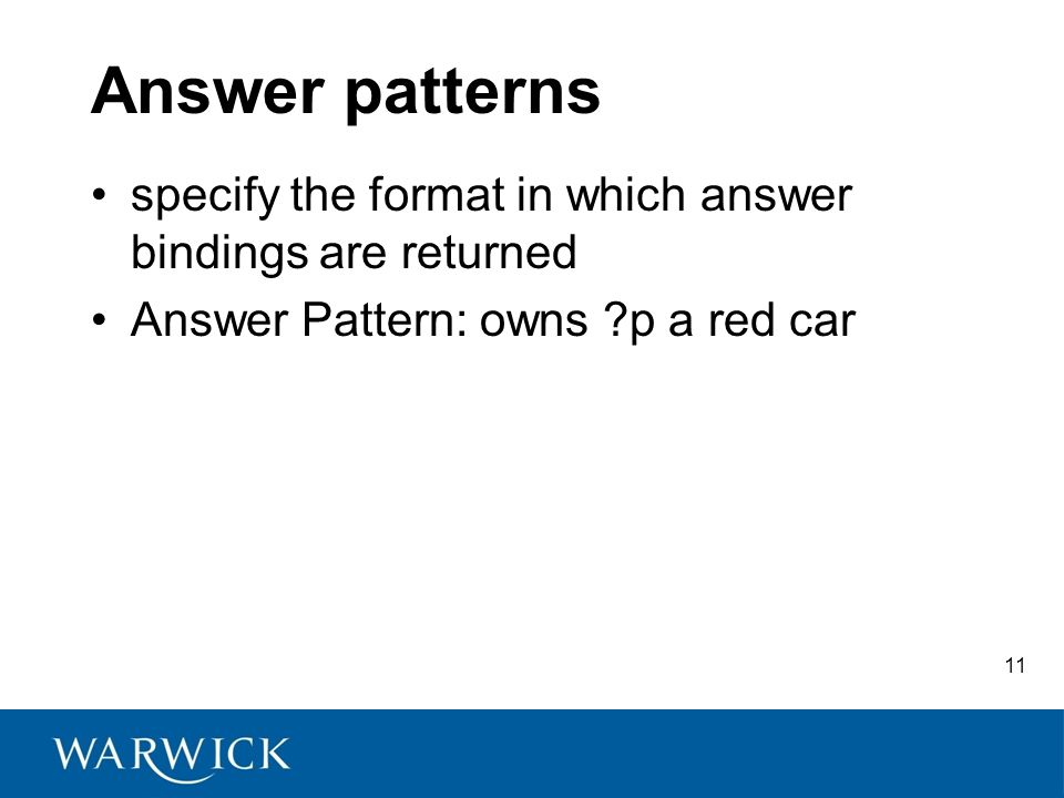 11 Answer patterns specify the format in which answer bindings are returned Answer Pattern: owns p a red car