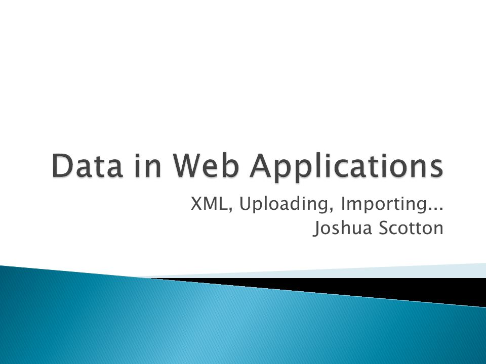 XML, Uploading, Importing... Joshua Scotton