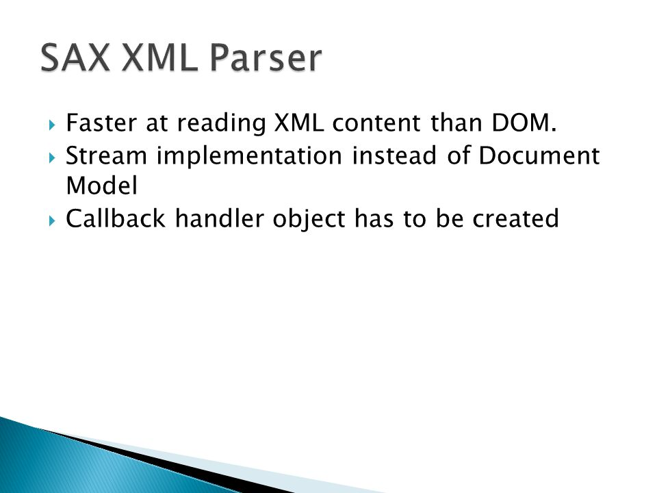  Faster at reading XML content than DOM.