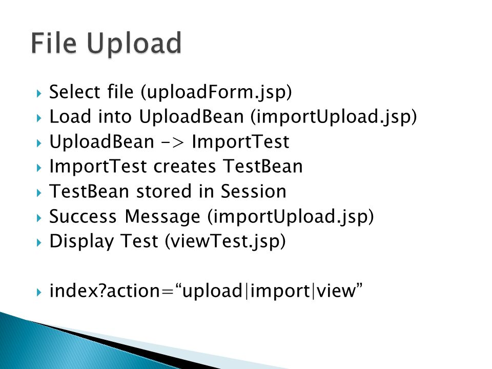  Select file (uploadForm.jsp)  Load into UploadBean (importUpload.jsp)  UploadBean -> ImportTest  ImportTest creates TestBean  TestBean stored in