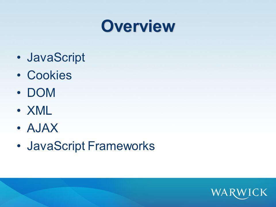 Overview JavaScript Cookies DOM XML AJAX JavaScript Frameworks
