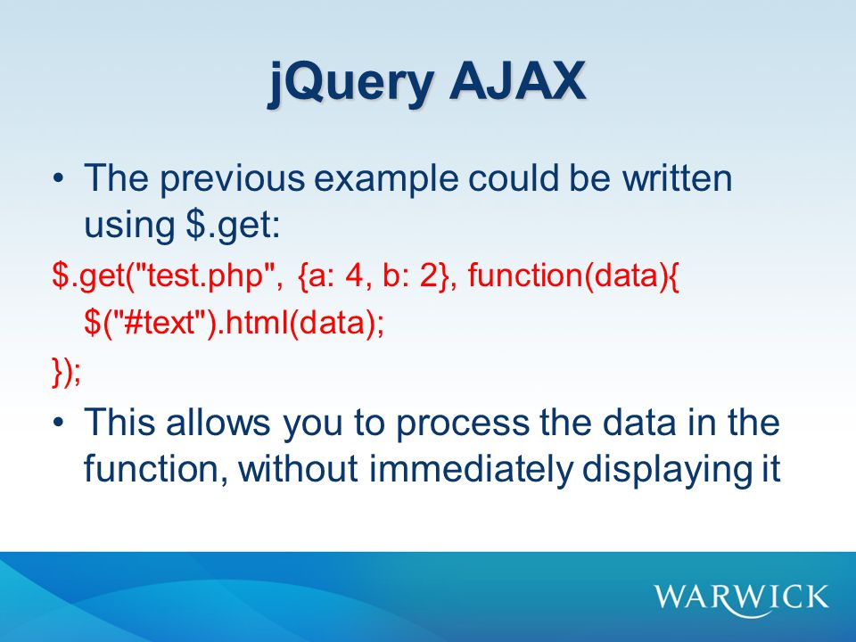 jQuery AJAX The previous example could be written using $.get: $.get( test.php , {a: 4, b: 2}, function(data){ $( #text ).html(data); }); This allows you to process the data in the function, without immediately displaying it