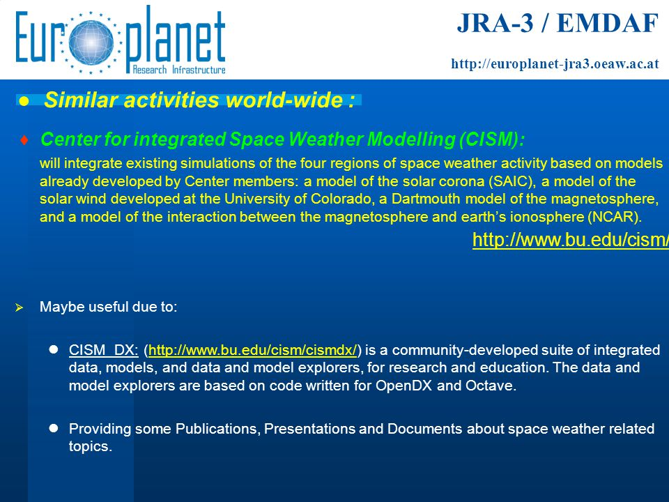 ♦ Center for integrated Space Weather Modelling (CISM): will integrate existing simulations of the four regions of space weather activity based on models already developed by Center members: a model of the solar corona (SAIC), a model of the solar wind developed at the University of Colorado, a Dartmouth model of the magnetosphere, and a model of the interaction between the magnetosphere and earth's ionosphere (NCAR).