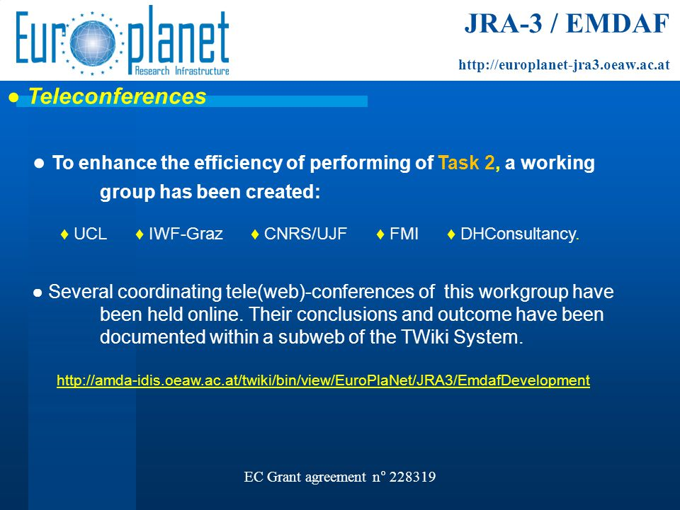 EC Grant agreement n° 228319 ● Teleconferences ● To enhance the efficiency of performing of Task 2, a working group has been created: ♦ UCL ♦ IWF-Graz ♦ CNRS/UJF ♦ FMI ♦ DHConsultancy.