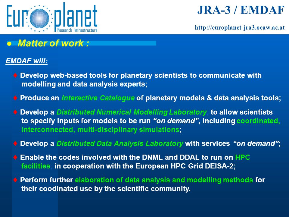 JRA-3 / EMDAF http://europlanet-jra3.oeaw.ac.at EMDAF will:  Develop web-based tools for planetary scientists to communicate with modelling and data