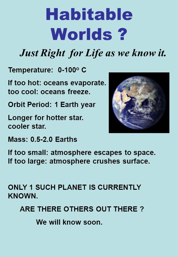 Habitable Worlds . Temperature: 0-100 o C If too hot: oceans evaporate.