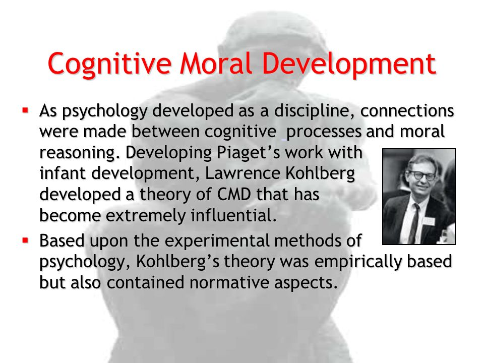 Cognitive Moral Development  As psychology developed as a discipline, connections were made between cognitive processes and moral reasoning.