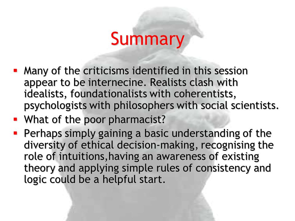 Summary  Many of the criticisms identified in this session appear to be internecine. Realists clash with idealists, foundationalists with coherentist