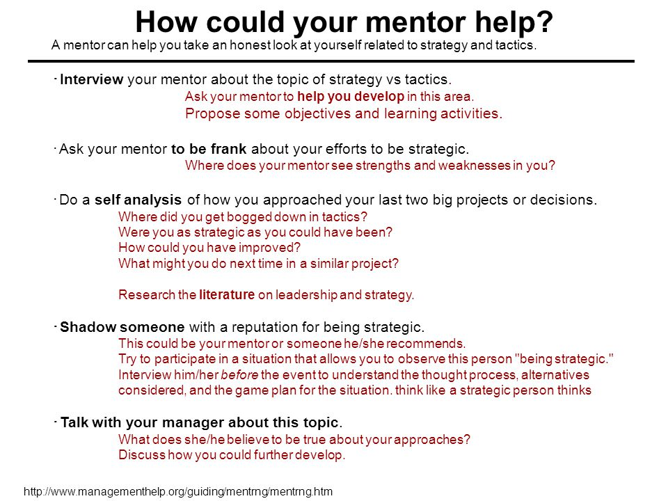 A mentor can help you take an honest look at yourself related to strategy and tactics.