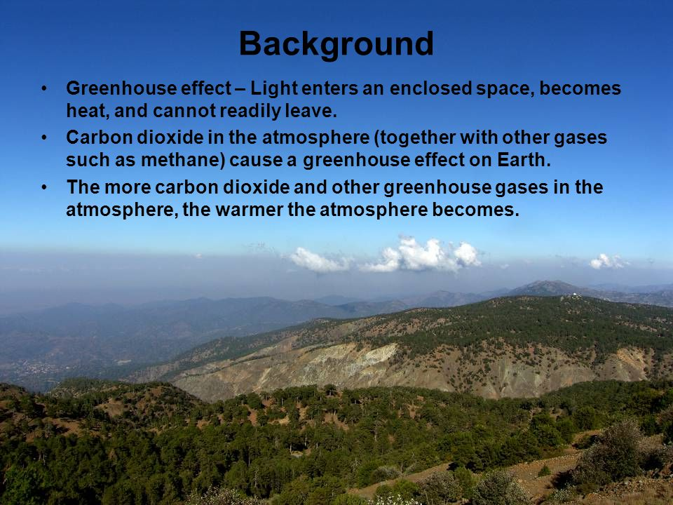 Background Greenhouse effect – Light enters an enclosed space, becomes heat, and cannot readily leave.