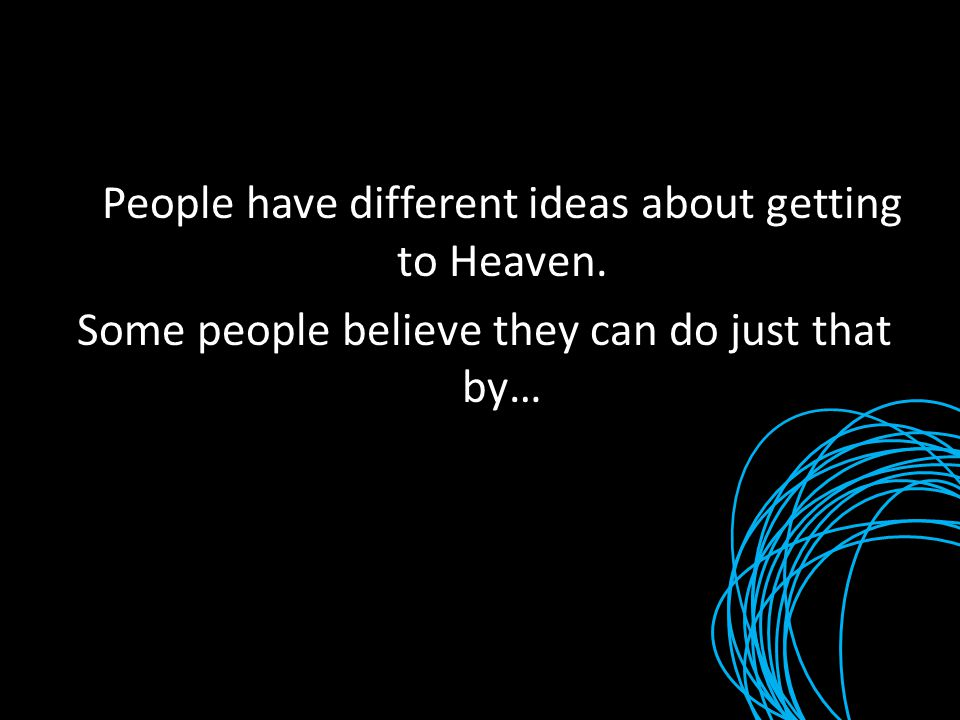 People have different ideas about getting to Heaven. Some people believe they can do just that by…