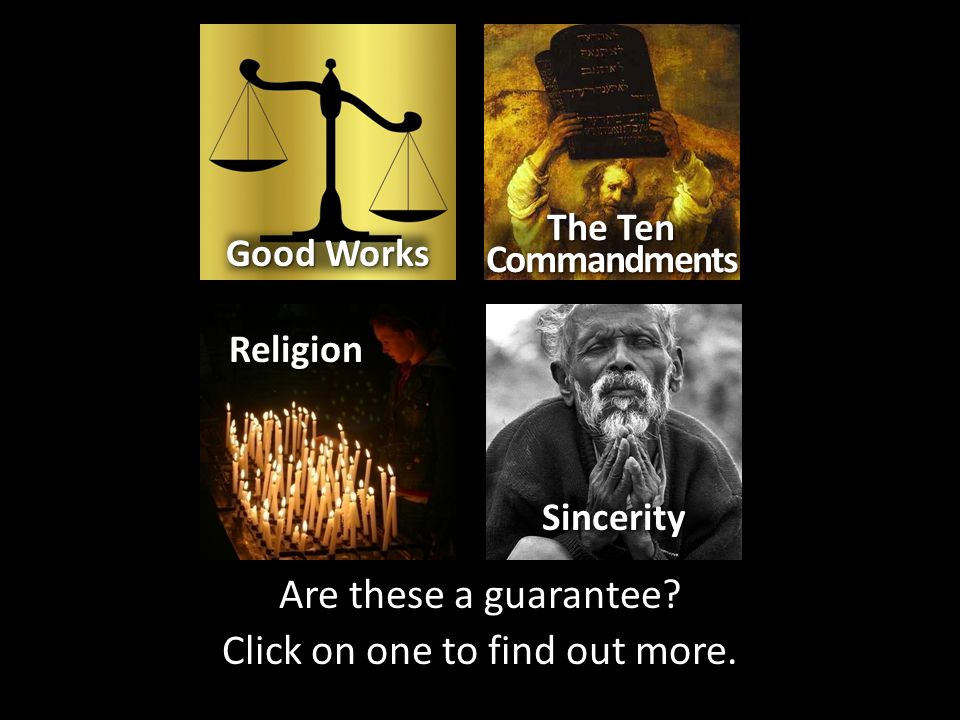 Are these a guarantee? Click on one to find out more. Good Works The Ten Commandments Religion Sincerity
