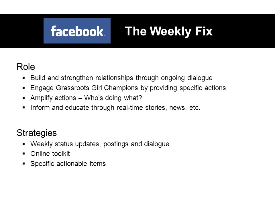 The Weekly Fix Role  Build and strengthen relationships through ongoing dialogue  Engage Grassroots Girl Champions by providing specific actions  Amplify actions – Who's doing what.