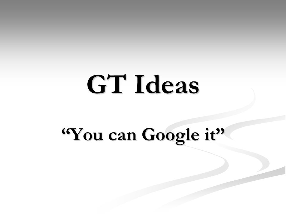 GT Ideas You can Google it