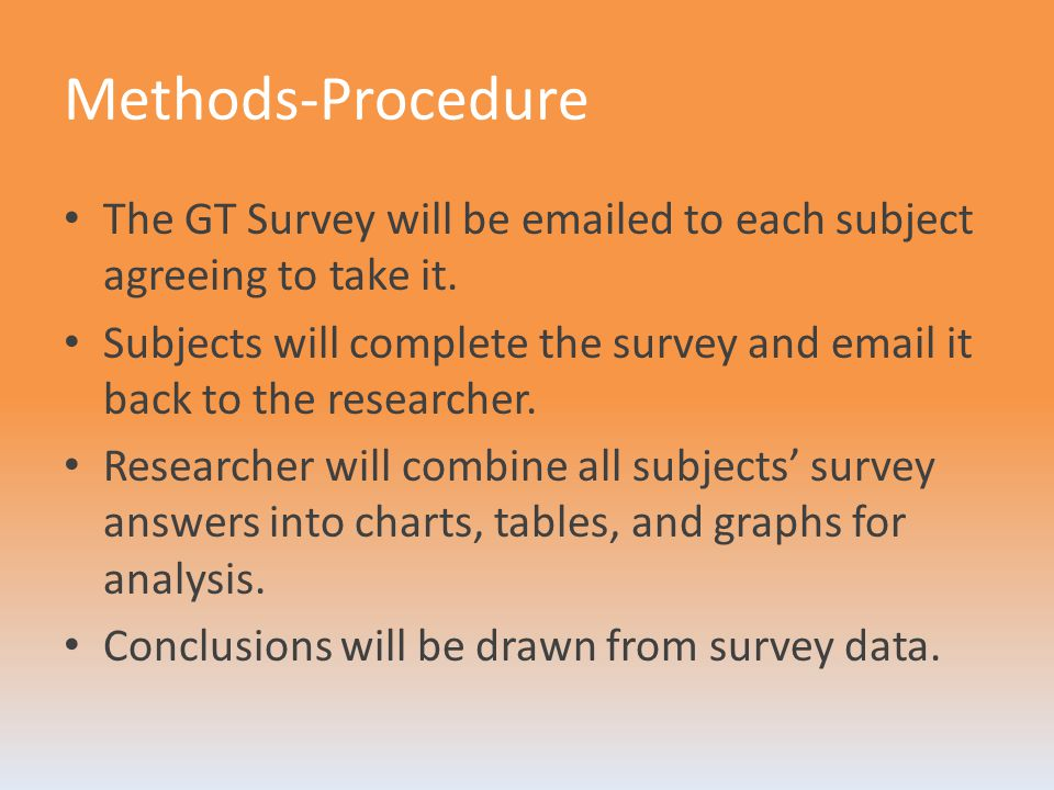 Methods-Procedure The GT Survey will be emailed to each subject agreeing to take it. Subjects will complete the survey and email it back to the resear