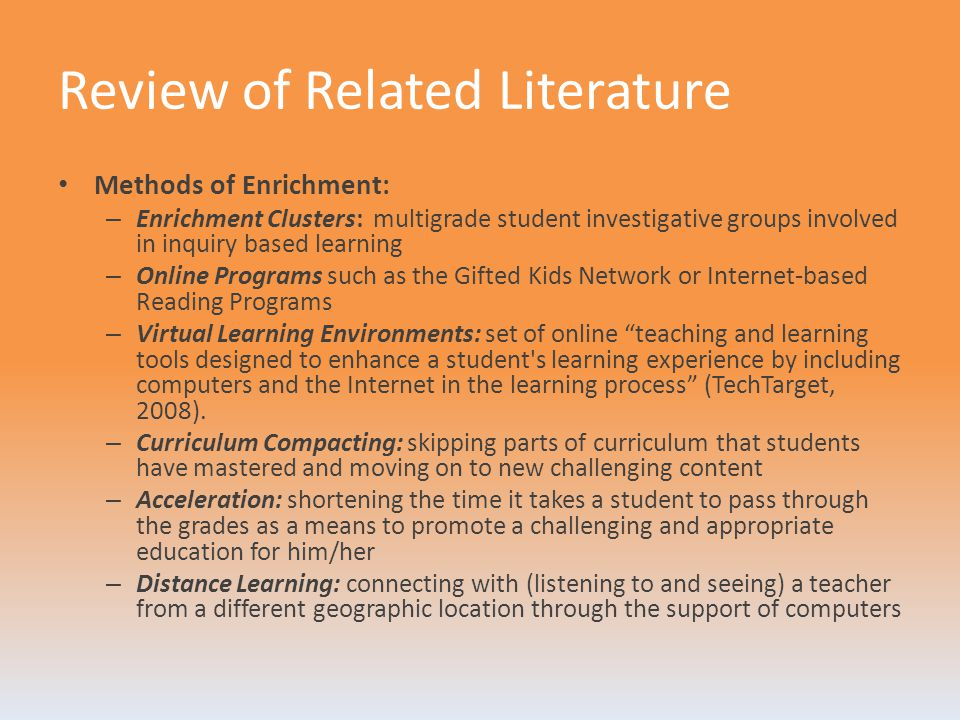 Review of Related Literature Methods of Enrichment: – Enrichment Clusters: multigrade student investigative groups involved in inquiry based learning