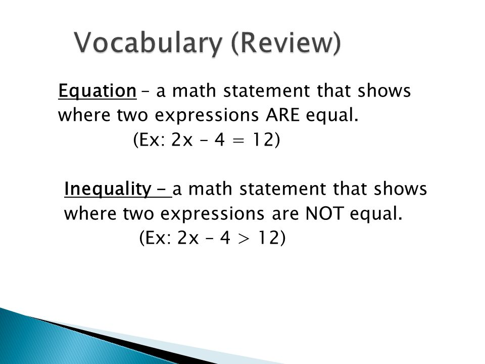 Equation – a math statement that shows where two expressions ARE equal.