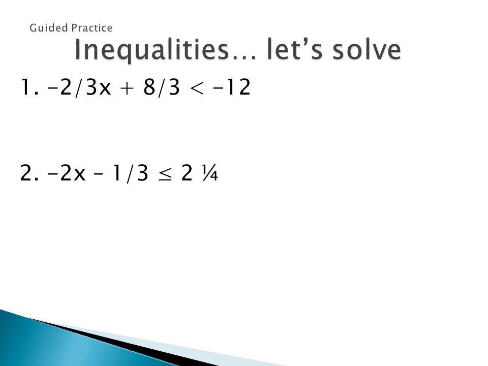 1. -2/3x + 8/3 < -12 2. -2x – 1/3 ≤ 2 ¼