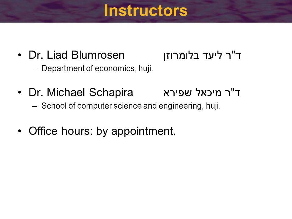 Instructors Dr. Liad Blumrosen ד ר ליעד בלומרוזן –Department of economics, huji.