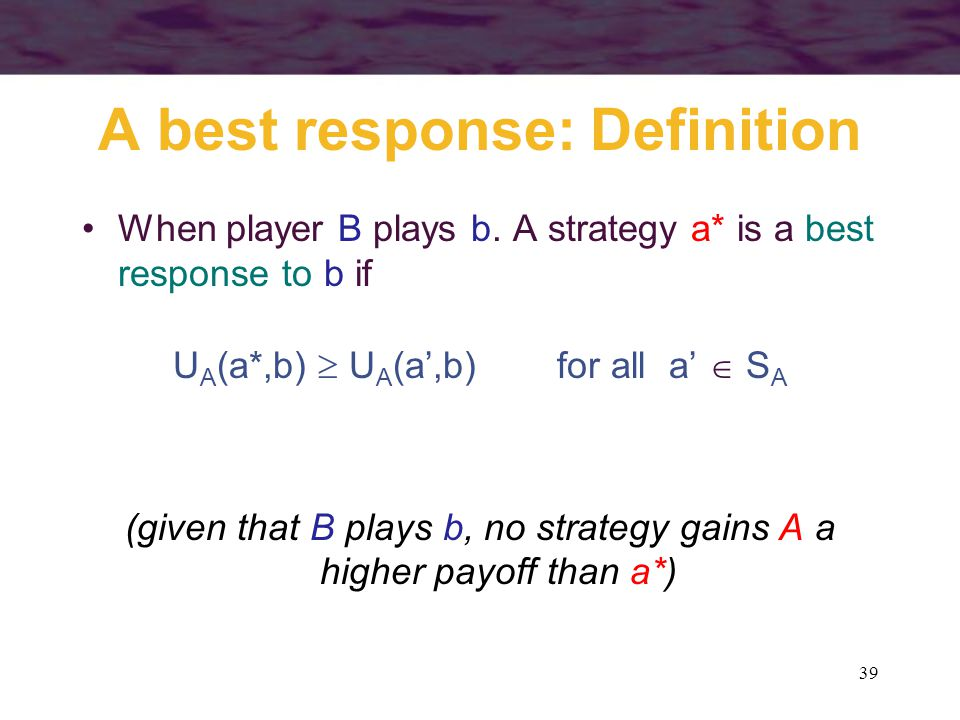 39 A best response: Definition When player B plays b.
