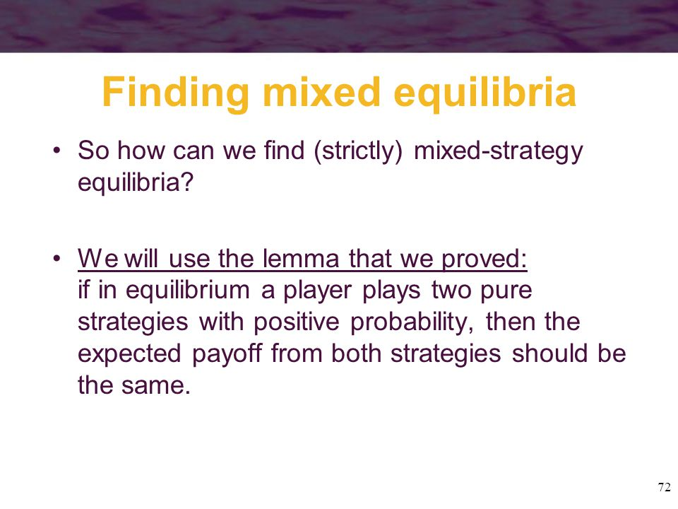 72 Finding mixed equilibria So how can we find (strictly) mixed-strategy equilibria.