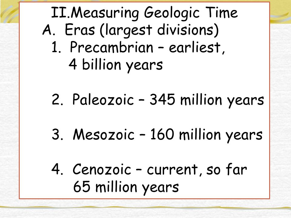 II.Measuring Geologic Time A. Eras (largest divisions) 1.