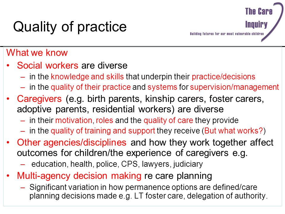 Quality of practice What we know Social workers are diverse –in the knowledge and skills that underpin their practice/decisions –in the quality of the