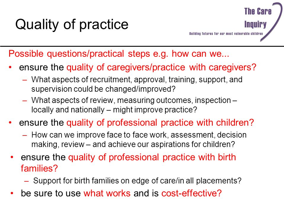 Quality of practice Possible questions/practical steps e.g. how can we... ensure the quality of caregivers/practice with caregivers? –What aspects of
