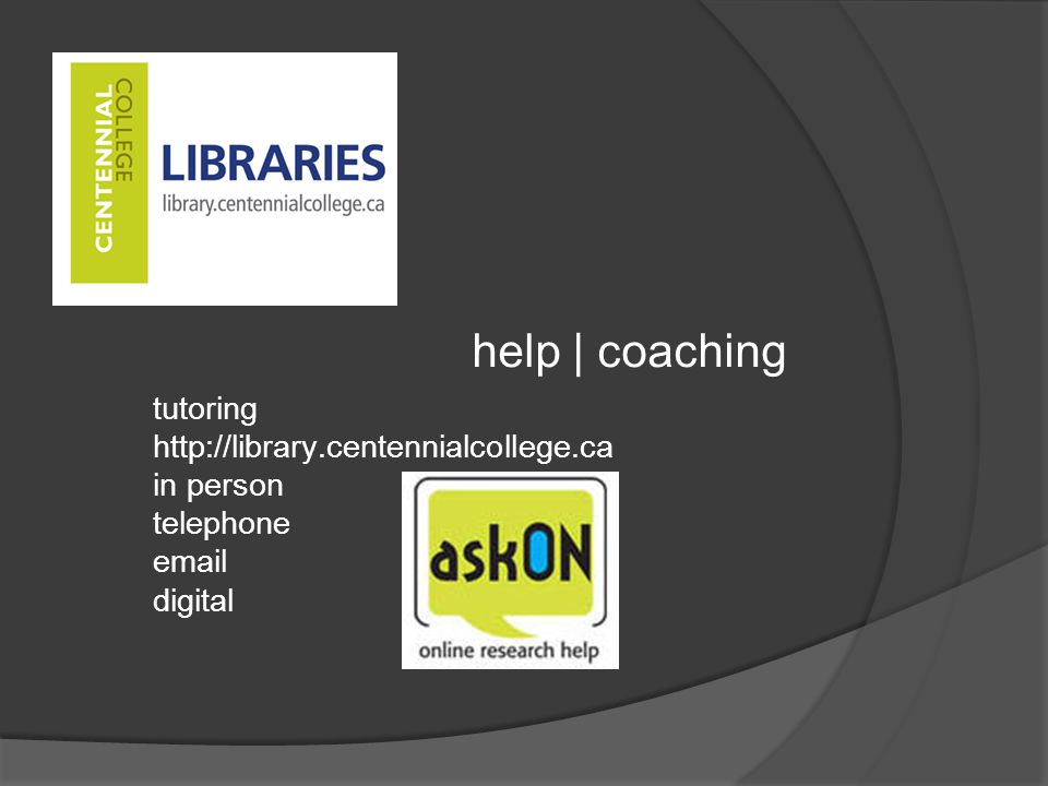 tutoring http://library.centennialcollege.ca in person telephone email digital help | coaching