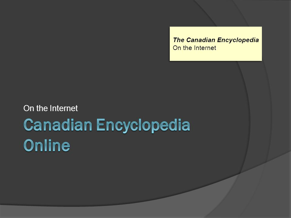 On the Internet The Canadian Encyclopedia On the Internet The Canadian Encyclopedia On the Internet