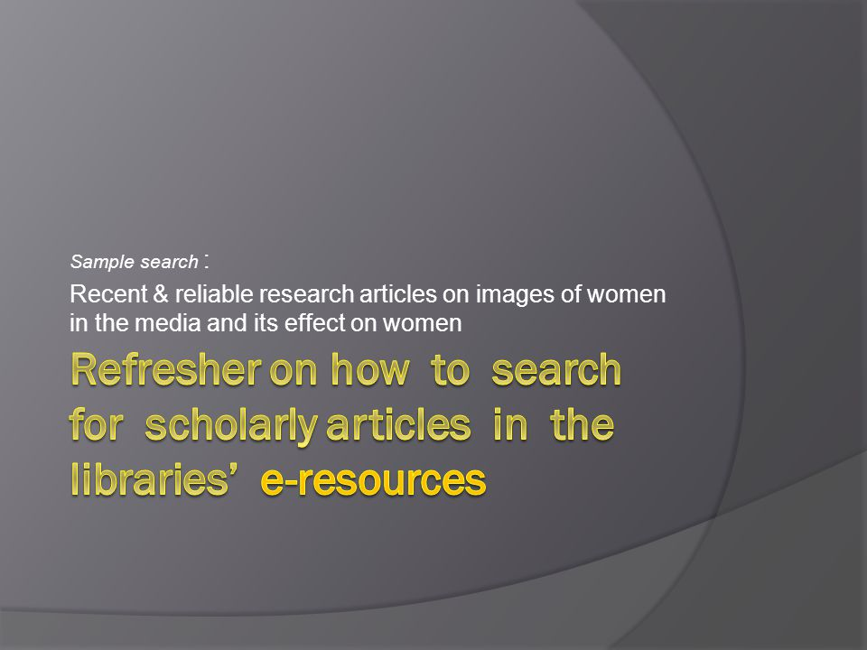 Sample search : Recent & reliable research articles on images of women in the media and its effect on women