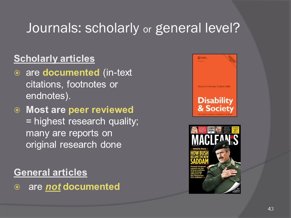 Journals: scholarly or general level.