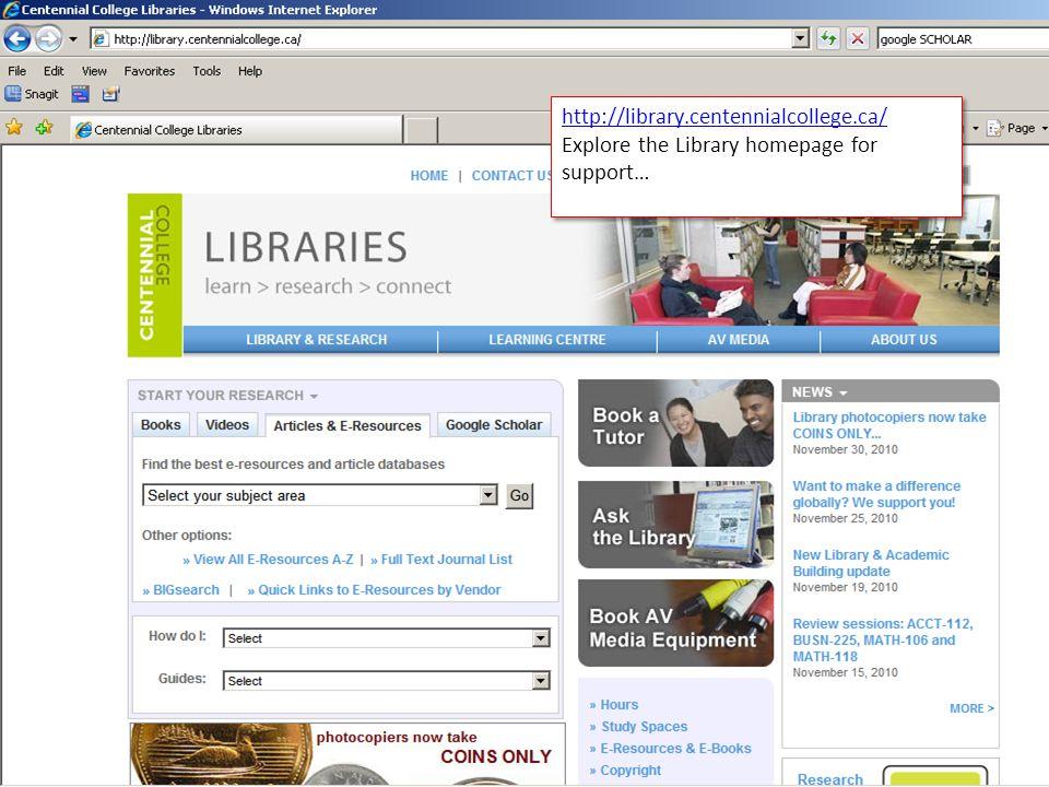 http://library.centennialcollege.ca/ Explore the Library homepage for support… http://library.centennialcollege.ca/ Explore the Library homepage for support…
