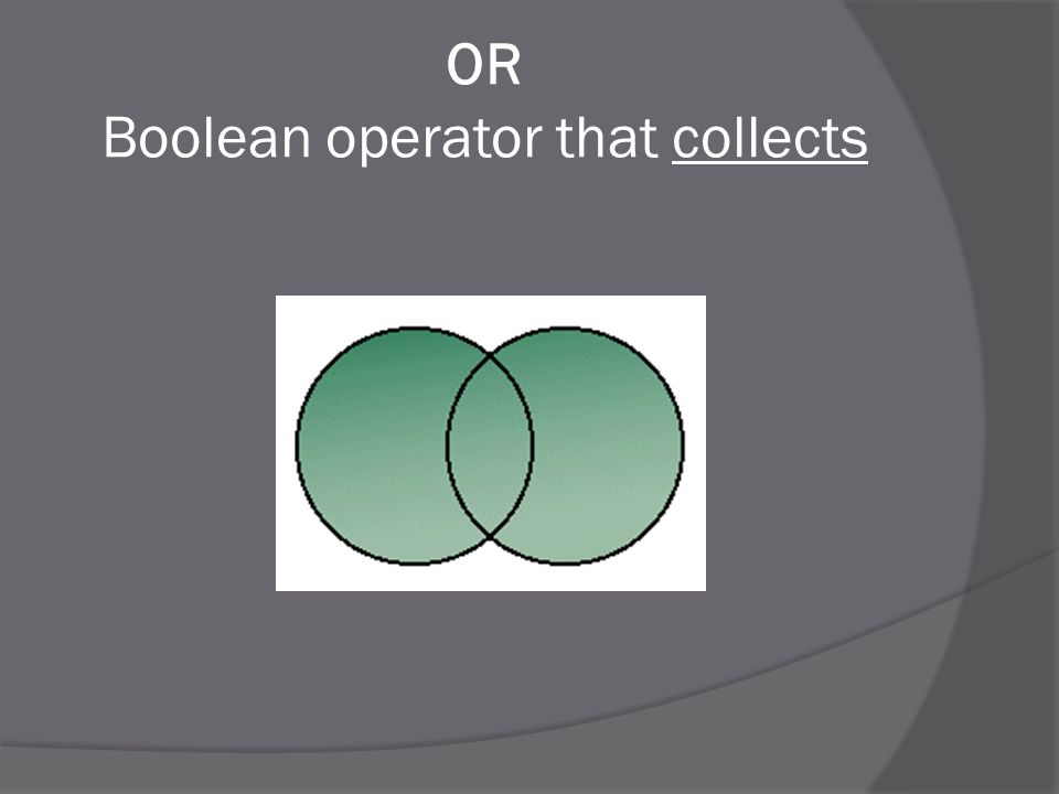 OR Boolean operator that collects