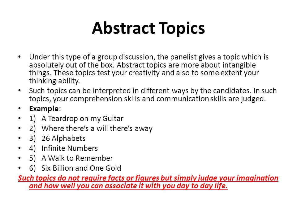 Abstract Topics Under this type of a group discussion, the panelist gives a topic which is absolutely out of the box. Abstract topics are more about i