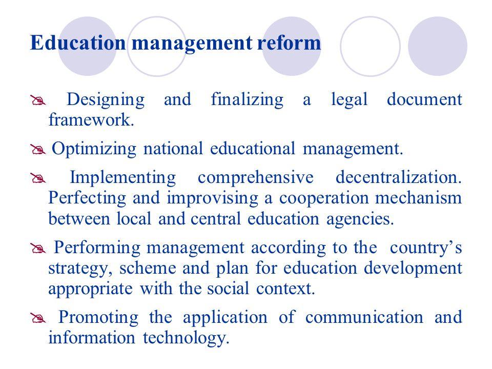 Education management reform  Designing and finalizing a legal document framework.  Optimizing national educational management.  Implementing compre