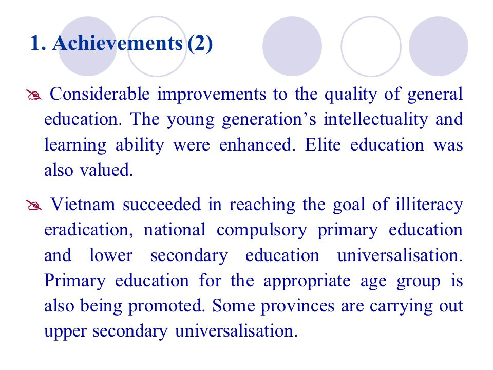  Considerable improvements to the quality of general education. The young generation's intellectuality and learning ability were enhanced. Elite educ