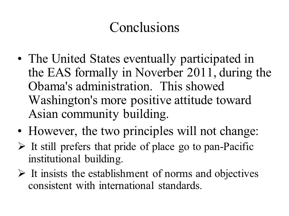 Conclusions The United States eventually participated in the EAS formally in Noverber 2011, during the Obama's administration. This showed Washington'