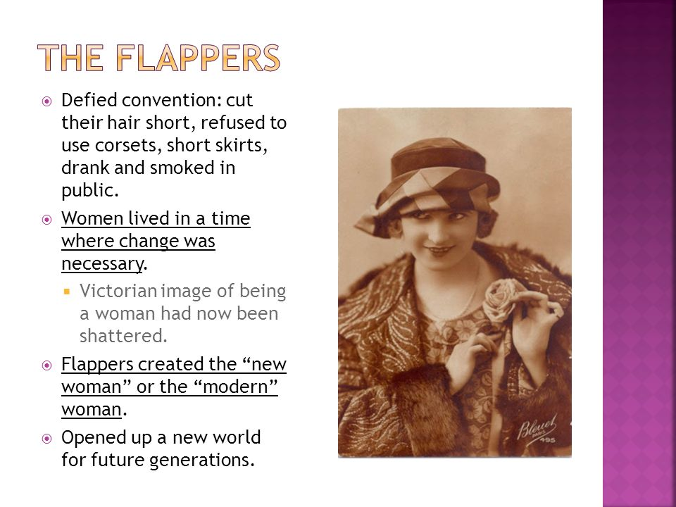  Defied convention: cut their hair short, refused to use corsets, short skirts, drank and smoked in public.