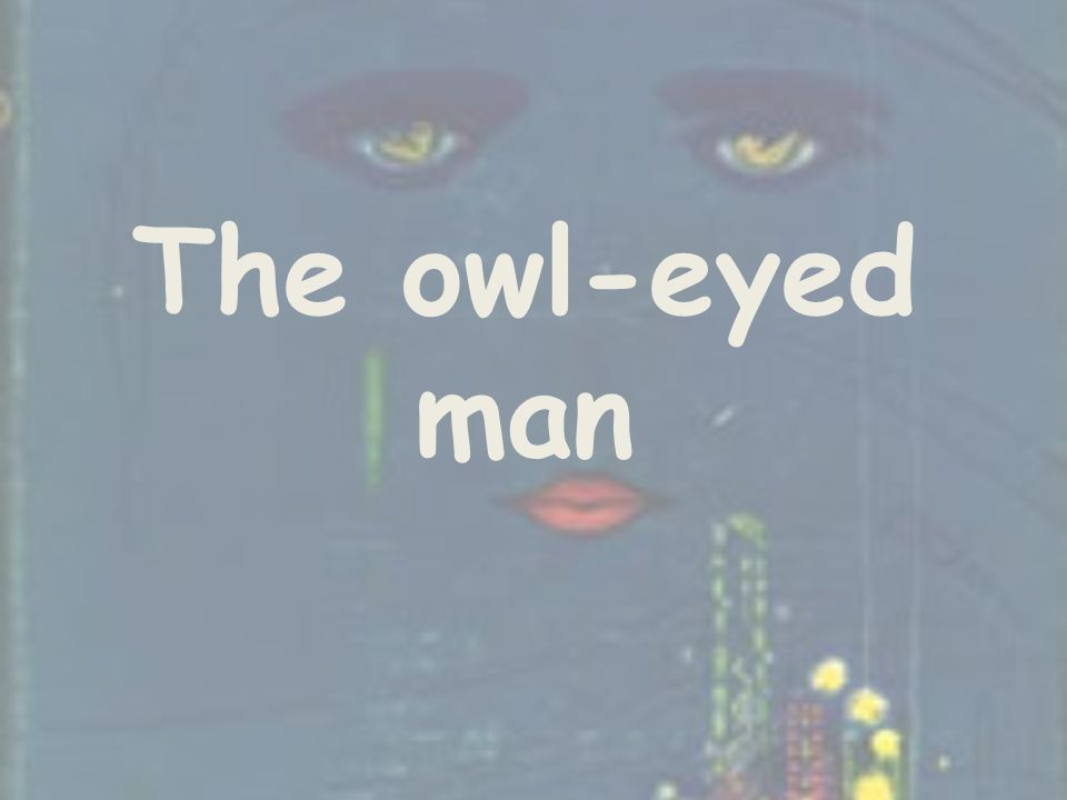 The owl-eyed man