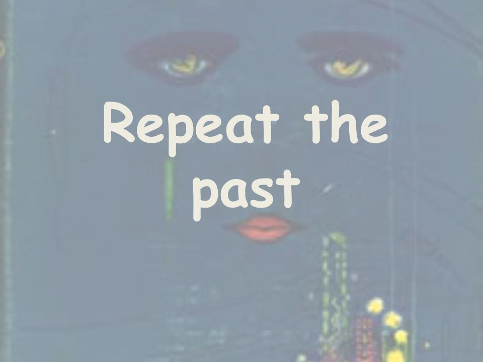 Repeat the past