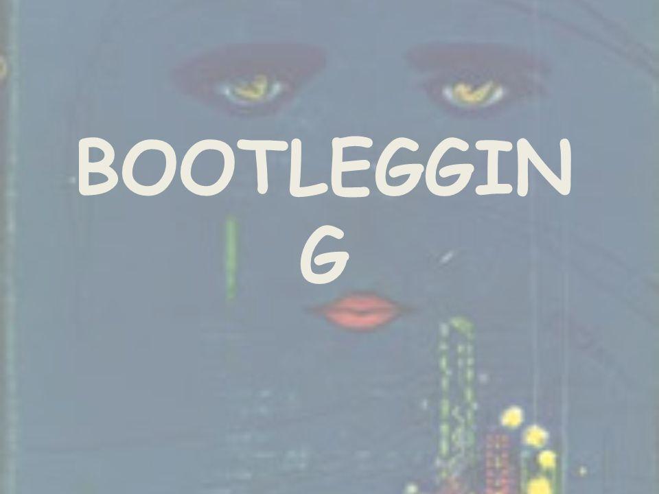 BOOTLEGGIN G