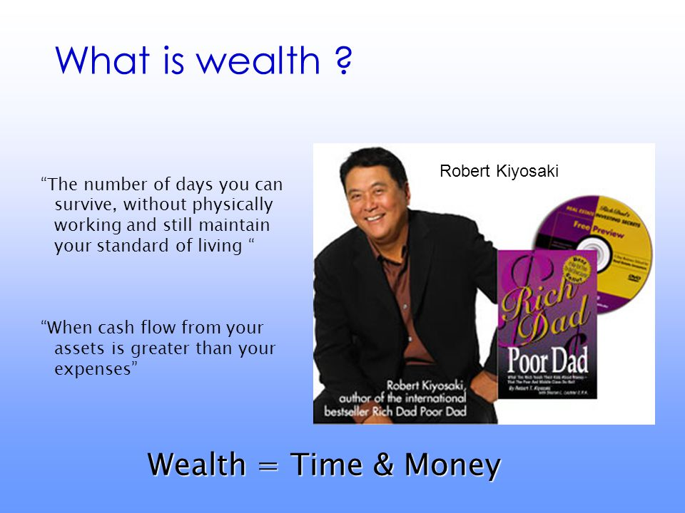 "What is wealth ? ""The number of days you can survive, without physically working and still maintain your standard of living "" ""When cash flow from you"