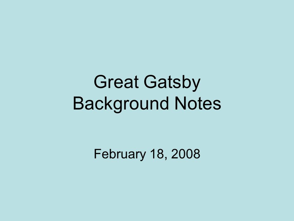 Great Gatsby Background Notes February 18, 2008