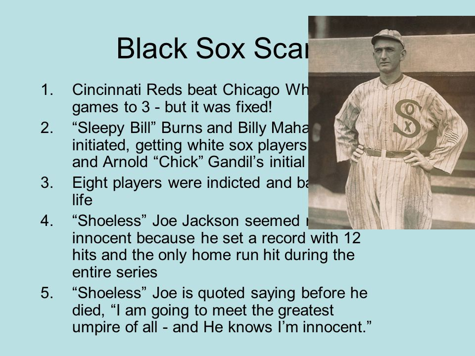 Black Sox Scandal 1.Cincinnati Reds beat Chicago White Sox 5 games to 3 - but it was fixed.