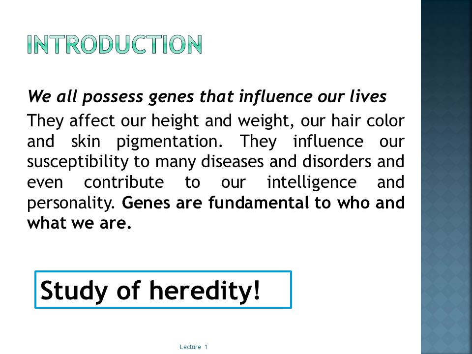 We all possess genes that influence our lives They affect our height and weight, our hair color and skin pigmentation.