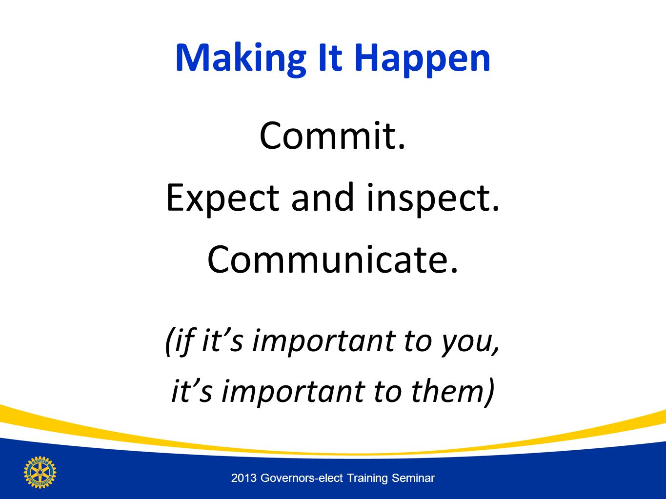 Making It Happen Commit. Expect and inspect. Communicate.