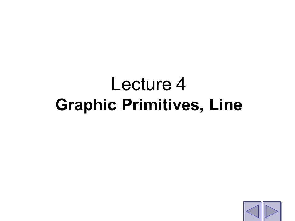 Lecture 4 Graphic Primitives, Line